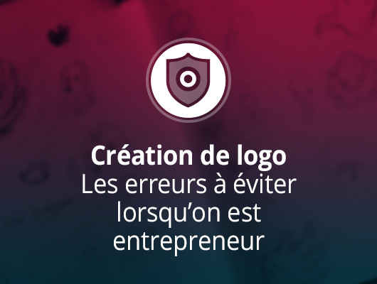 Création de logo – Les erreurs à éviter lorsqu'on est entrepreneur