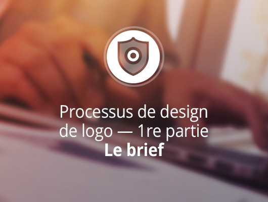 Le brief. Processus de design de logo — 1re partie