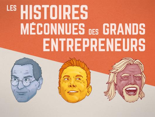 Les histoires méconnues des grands entrepreneurs