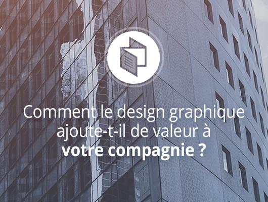 Comment le design graphique ajoute-t-il de valeur à votre compagnie ?