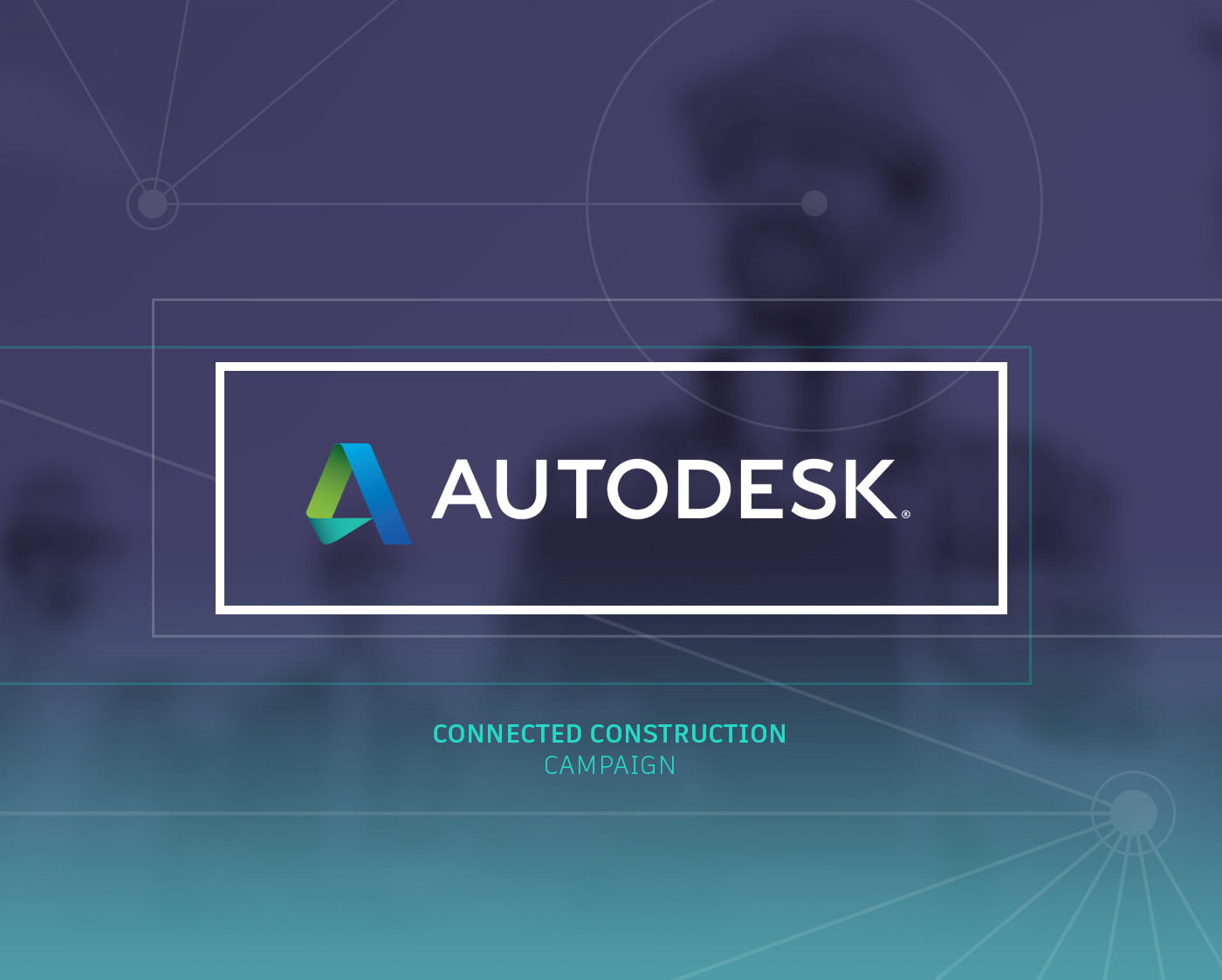 AutoDesk Connected Construction Campaign